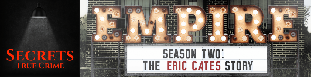 Secrets True Crime presents EMPIRE, Season 2: The Eric Cates & Gypsy Story